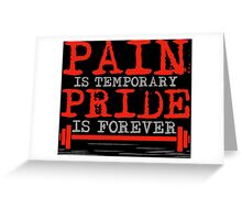 Pain is temporary, Pride is forever Greeting Card