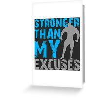 Stronger than my excuses Greeting Card