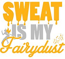 Sweat is my Fairydust Photographic Print