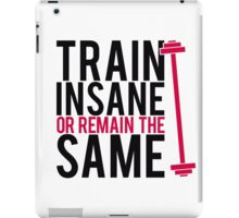 Train insane or remain the same. iPad Case/Skin