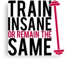Train insane or remain the same. Canvas Print