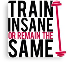 Train insane or remain the same. Canvas Print
