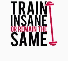 Train insane or remain the same. Unisex T-Shirt