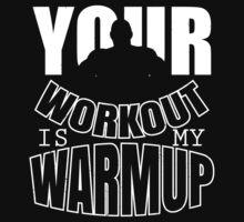 Your workout is my warmup by nektarinchen