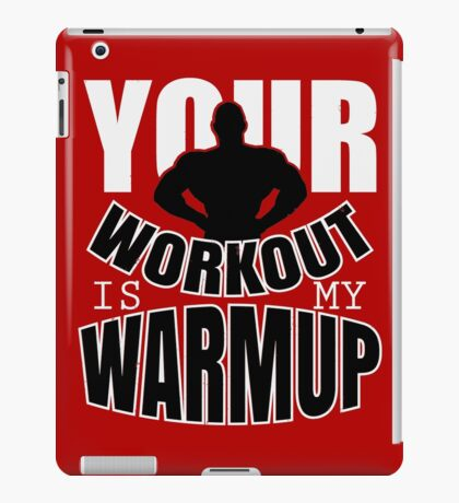 Your workout is my warmup iPad Case/Skin