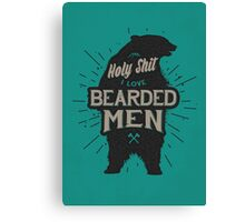 HOLY SHIT I LOVE BEARDED MEN Canvas Print