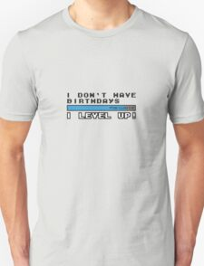 I don't have birthdays, I lvl up! Unisex T-Shirt