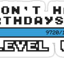 I don't have birthdays, I lvl up! Sticker