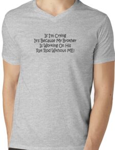 If Im Crying Its Because My Brother Is Working On His Rat Rod Without Me Mens V-Neck T-Shirt