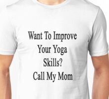 Want To Improve Your Yoga Skills? Call My Mom  Unisex T-Shirt