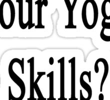 Want To Improve Your Yoga Skills? Call My Mom  Sticker