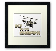 Funny Get to da Choppa Framed Print