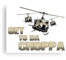 Funny Get to da Choppa Canvas Print