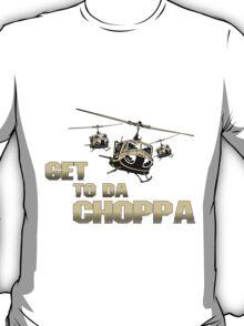Funny Get to da Choppa T-Shirt