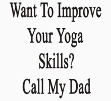 Want To Improve Your Yoga Skills? Call My Dad  by supernova23