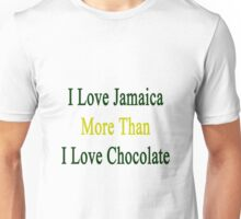 I Love Jamaica More Than I Love Chocolate  Unisex T-Shirt