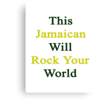 This Jamaican Will Rock Your World  Canvas Print