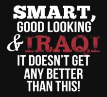 Smart Good Looking Iraqi T-shirt by musthavetshirts