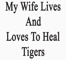 My Wife Lives And Loves To Heal Tigers  by supernova23