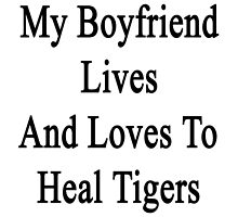 My Boyfriend Lives And Loves To Heal Tigers  by supernova23