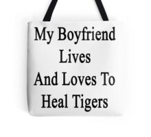 My Boyfriend Lives And Loves To Heal Tigers  Tote Bag