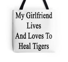My Girlfriend Lives And Loves To Heal Tigers  Tote Bag