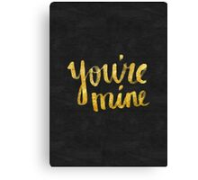 You're mine Canvas Print