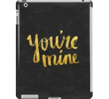 You're mine iPad Case/Skin