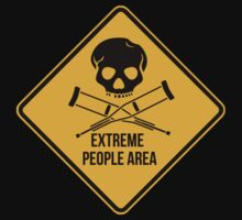 Extreme people area. Caution sign. by 2monthsoff