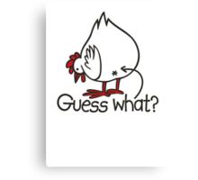 Guess what..? Chicken butt! Canvas Print