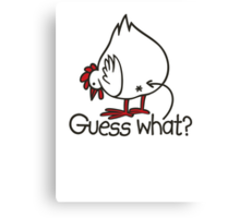 Guess what..? Chicken butt! Canvas Print