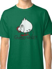 Guess what..? Chicken butt! Classic T-Shirt