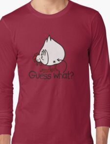 Guess what..? Chicken butt! Long Sleeve T-Shirt