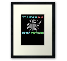 It's not a bug. it's a feature! Framed Print