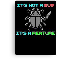 It's not a bug. it's a feature! Canvas Print