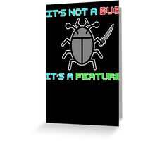 It's not a bug. it's a feature! Greeting Card