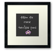 Follow for More Terrible Puns Framed Print