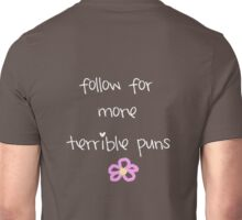 Follow for More Terrible Puns Unisex T-Shirt