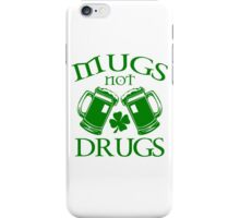 Mugs Not Drugs  iPhone Case/Skin