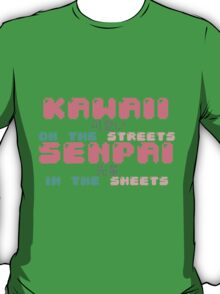♡ KAWAII on the streets, SENPAI in the sheets ♡ T-Shirt