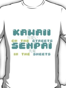 ♡ KAWAII on the streets, SENPAI in the sheets ♡ (2) T-Shirt