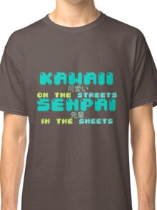 ♡ KAWAII on the streets, SENPAI in the sheets ♡ (2) Classic T-Shirt
