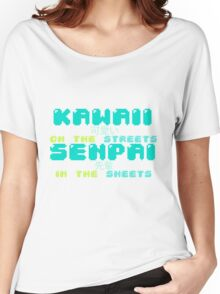 ♡ KAWAII on the streets, SENPAI in the sheets ♡ (2) Women's Relaxed Fit T-Shirt