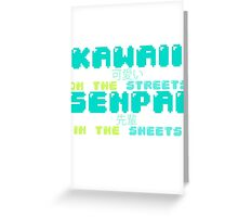 ♡ KAWAII on the streets, SENPAI in the sheets ♡ (2) Greeting Card