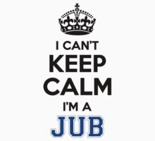 I cant keep calm Im a JUB by icant
