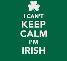 I can't keep calm I'm irish Unisex T-Shirt