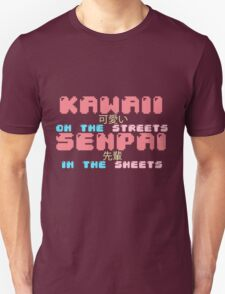♡ KAWAII on the streets, SENPAI in the sheets ♡ (3) Unisex T-Shirt