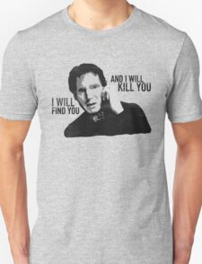 Taken - I will find you and I will kill you T-Shirt