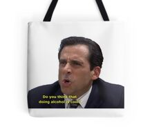 Do you think that doing alcohol is cool??? Tote Bag