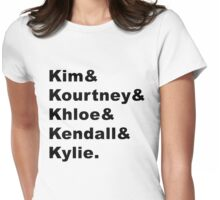 Kim & Kourtney & Khloe & Kendall & Kylie. Womens Fitted T-Shirt